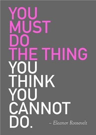 You Must do The Thing You Think You Cannot Do ~ Blessing Quote