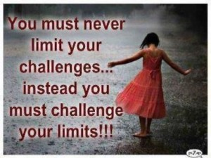 You Must Never Never Limit Your Challenges,Instead You Must challenge your limits!!! ~ Challenge Quote