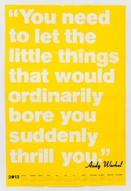 """You Need to let the little things that would ordinarily bore you suddenly thrill you"" ~ Art Quote"
