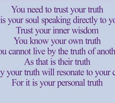 You Need to trust your truth is your soul speaking directly to you ~ Faith Quote