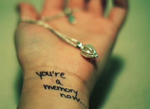 You're a Memory Now ~ Emotion Quote