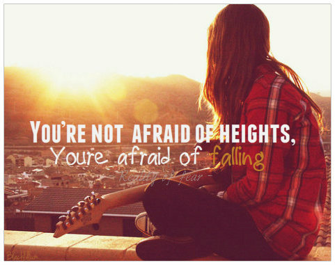 You're afraid of Falling ~ Fear Quote