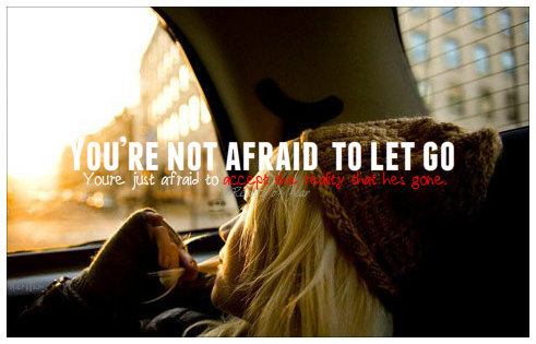You're Not Afraid To Let Go ~ Fear Quote