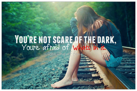 You're Not Scare of The Dark ~ Fear Quote