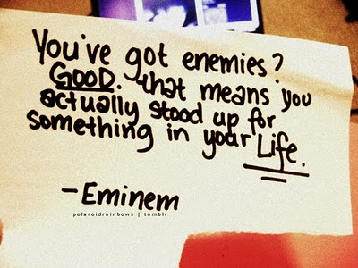 You've got enemies! ~ Emotion Quote