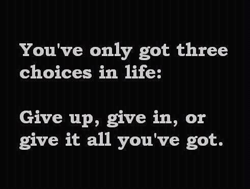 You've Only Got Three Choices In Life ~ Family Quote