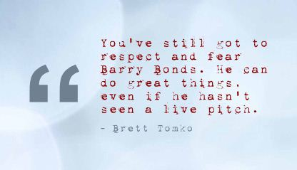 You've Still got to respect and fear Barry Bonds ~ Fear Quote