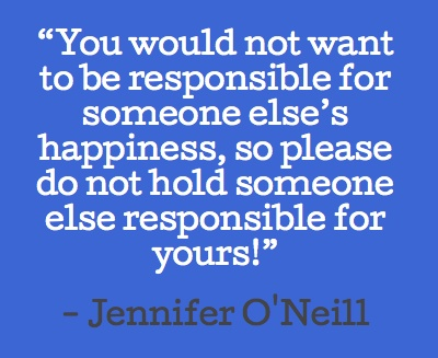 """You would not want to be responsible for someone else's happiness"