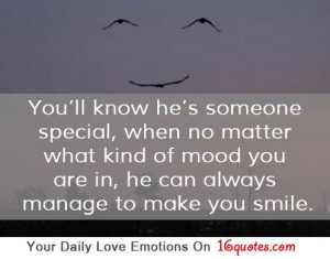 You'll Know He's Someone Special,when No MAtter What Kind of Mood You Are In,He Can Always Manage to Make You Smile ~ Emotion Quote