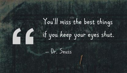 You'll Miss the Best things If You Keep Your Eyes Shut