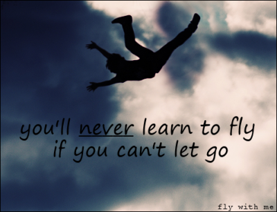 You'll Never learn to fly If You Can't let go ~ April Fool Quote