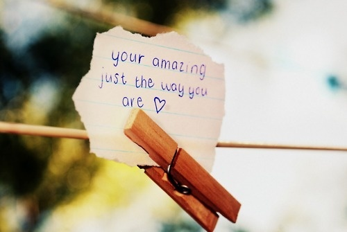 Your amazing Just the Way You are ~ Beauty Quote