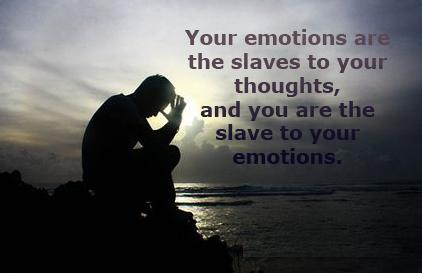 Your Emotions are the slaves to your thoughts,and you are the slave to your emotions ~ Emotion Quote