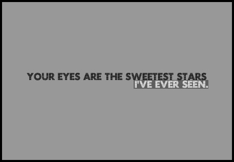 Your Eyes Are The Sweetest Stars I've Ever Seen ~ Being In Love Quote