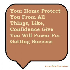 Your Home Protect You From All Things,Like,Confidence Give You Will Power For Getting Success
