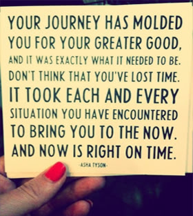 Your Journey has Molded You For Your Greater Good ~ Confidence Quote