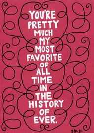 You're Pretty Much My Most Favorite Of All Time In The History Of Ever ~ Education Quote