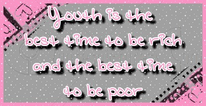 Youth is the Best Time to Rich ~ Age Quote