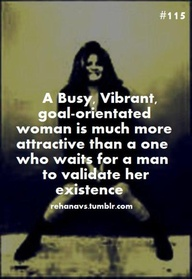 A Busy Vibrant,Goal Orientated Woman Is Much More Attractive than a One Who Waits For a Man To Validate Her Existence ~ Goal Quote