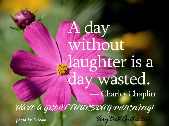 A Day Without Laughter Is a Day Wasted ~ Good Morning Quote