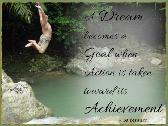 A dream becomes a goal when action is taken toward its achievement ~ Goal Quote