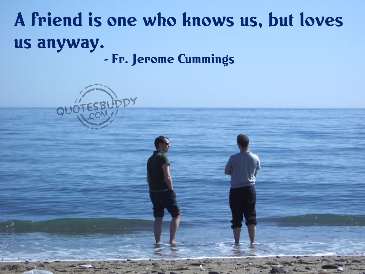 A Friend Is One Who Knows Us,But Loves Us Anyway ~ Friendship Quote