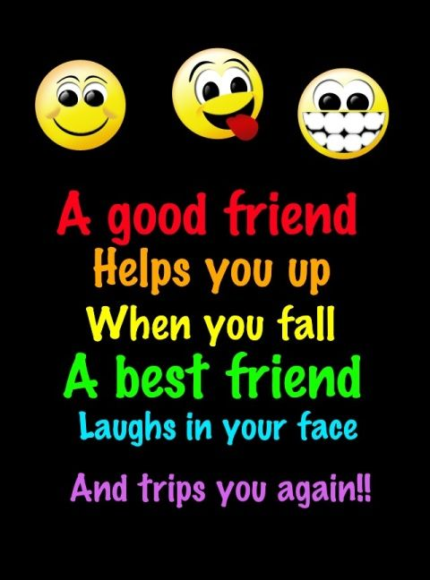 A Good Friend Hellps You Up When You Fall A Best Friend Laugh In Your Face An...