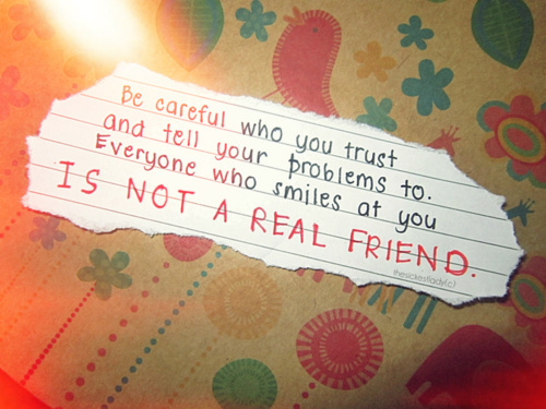 Quotes About Your Best Friend Not Trusting You : Be careful who you trust and tell your problems to