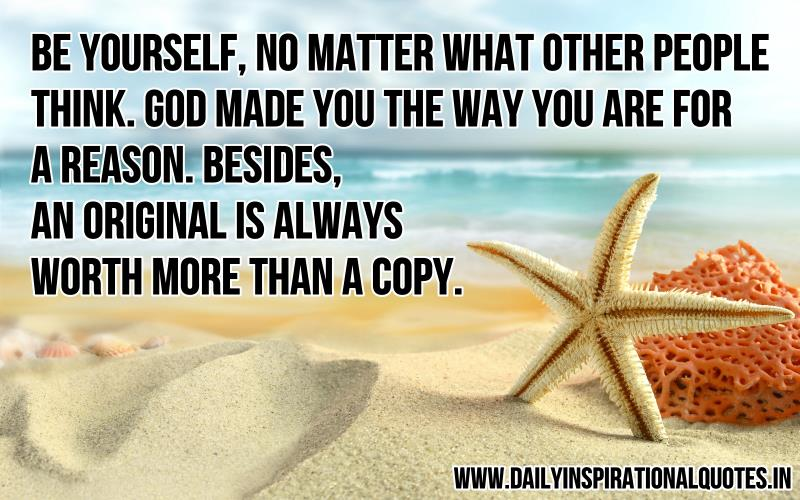 Be Yourself, No Matter What Other People Think. God Made You The Way You