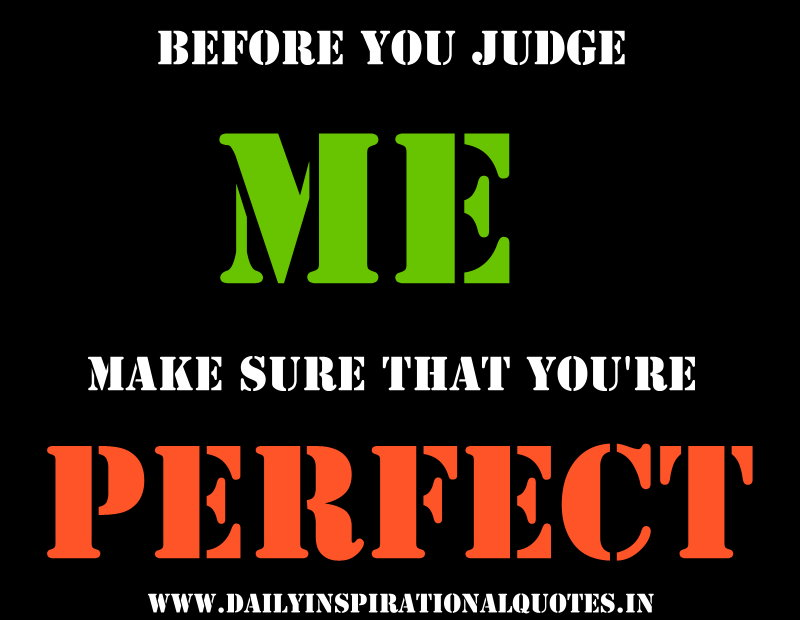 Go Ahead And Judge Me Quotes: Before You Judge Me Make Sure That You're Perfect