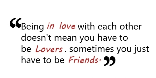 Each Other Doesnt Mean You Have to be Lovers ~ Friendship Quote