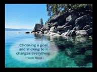 Choosing a Goal and Sticking to It Changes Everything ~ Goal Quote