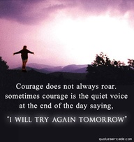 Courage Does Not Always Roar,Sometimes Courage Is the Quiet Voice at the End Of the Day Saying ~ Goal Quote