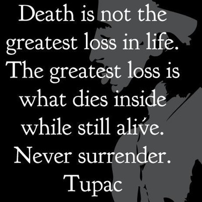 Death Is Not The Greatest Loss In Life.The Greatest Loss Is What Dies Inside
