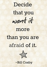 Decide That You Want It More Than You Are Afraid of It ~ Goal Quote