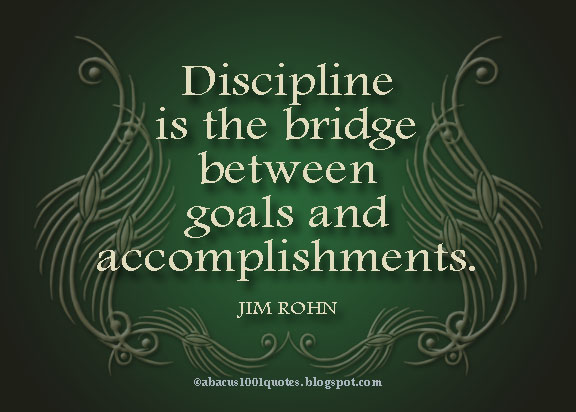 Discipline is the bridge between goals and accomplishments ~ Goal Quote
