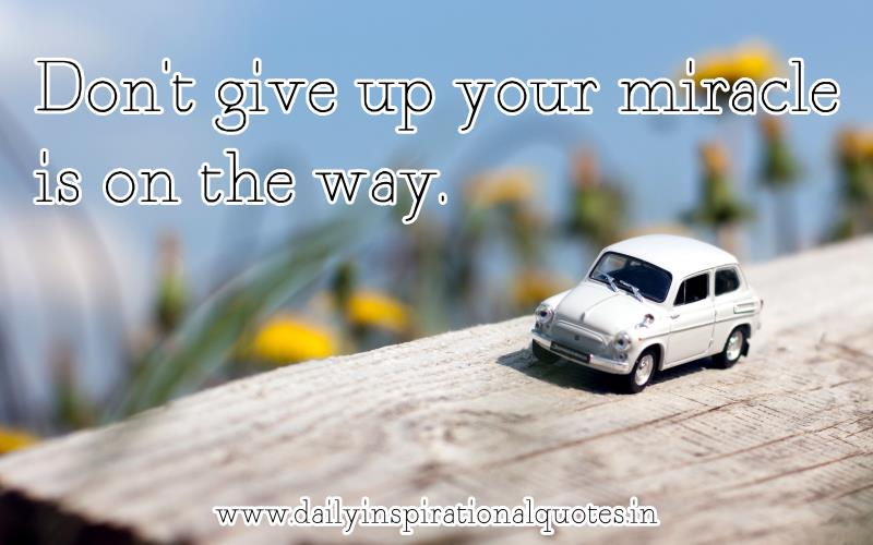 Don't give up your miracle is on the way ~ Inspirational