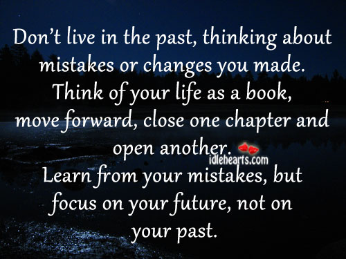 Dont Live In The Pastthinking About Mistakes Or Changes You Made