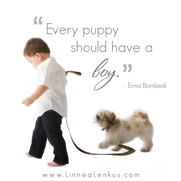 "Every Puppy Should Have a Boy"" ~ Inspirational Quote"