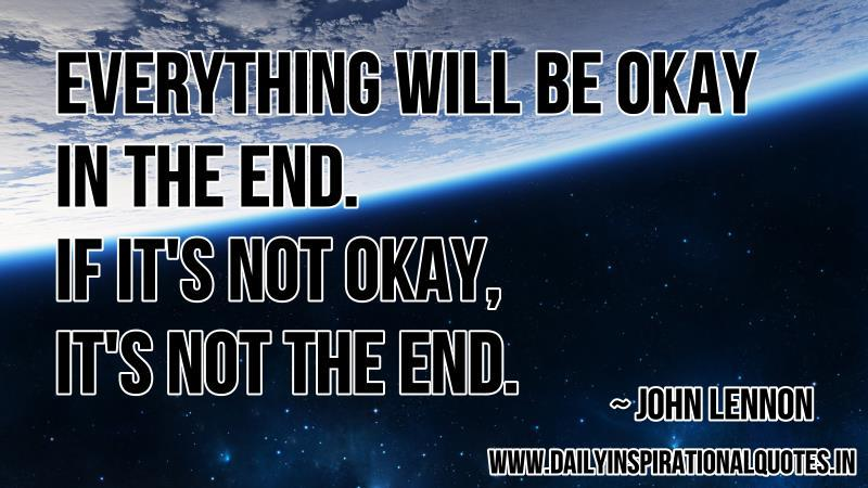 Everything Will Be Okay In The End. If Itu0027s Not Okay, Itu0027s Not The End ~  Inspirational Quote · U201d