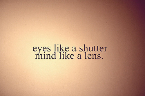 eyes like a shutter mind like a lens inspirational quote