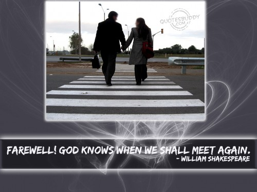 Farewell! god knows when we shall meet again ~ Goodbye Quote