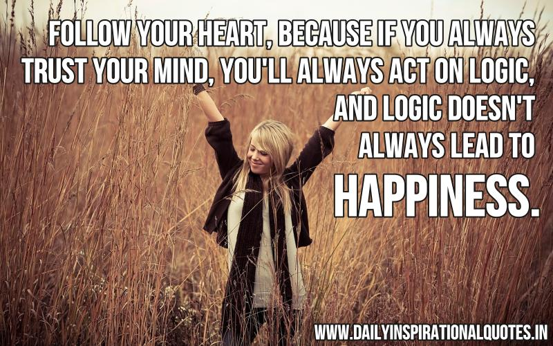 When Your Heart Is Happy Your Mind Is Free: Follow Your Heart,Because If You Always Trust Your Mind