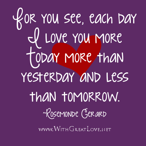 I Love You More Today Than Yesterday: For You See,Each Day I Love You More Today More Than