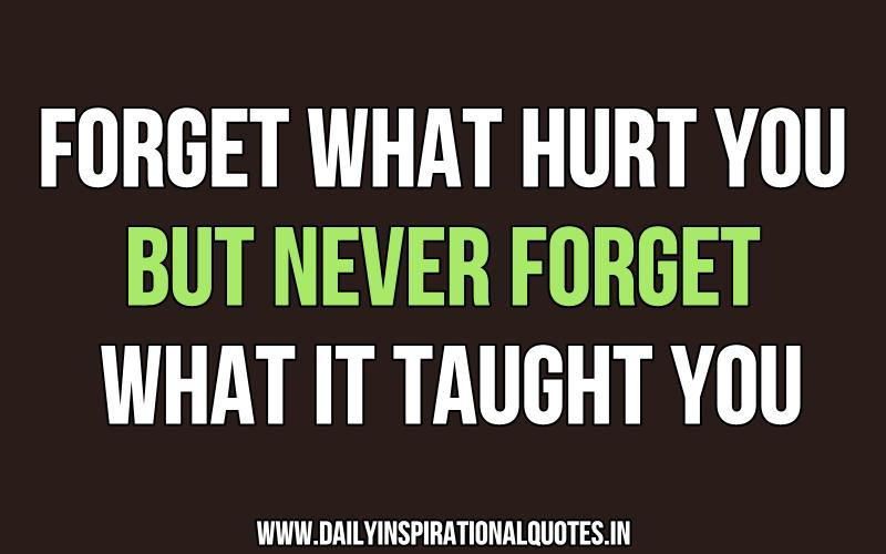 Related Quotes. Forget What Hurt You ...
