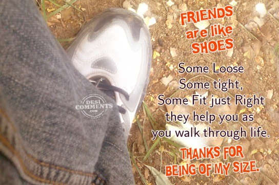 Friends are like shoes ~ Friendship Quote