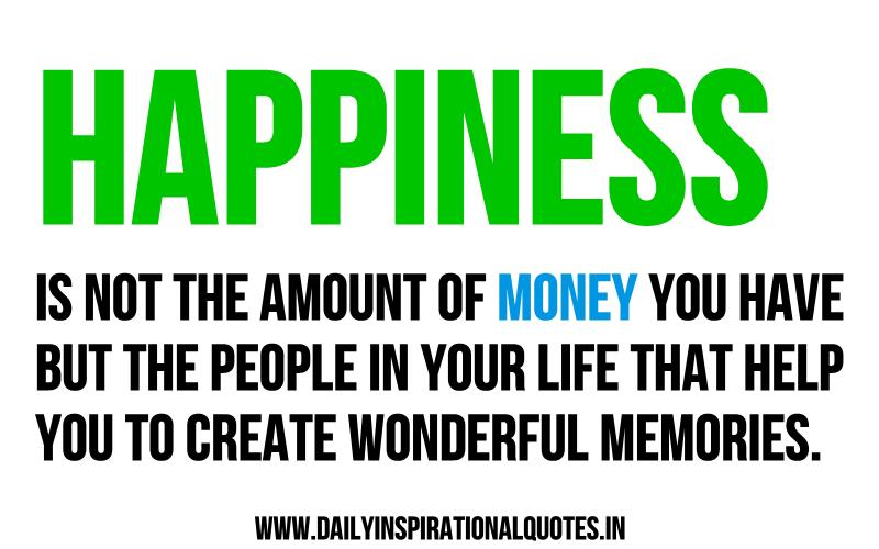 Happiness Is Not The Amount Of Money You Have But The People In Your