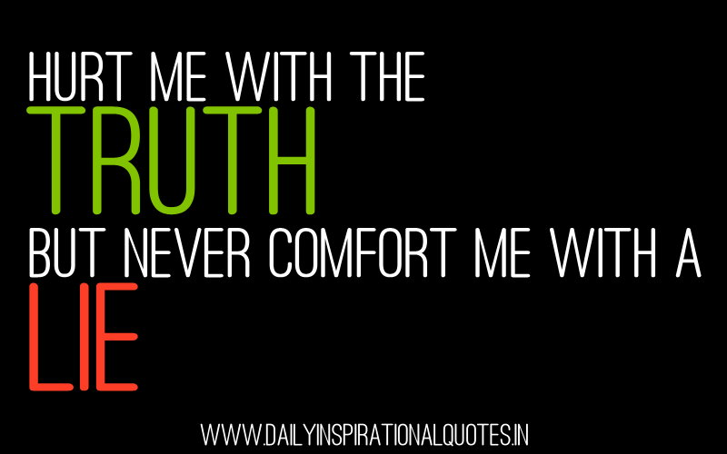 Hurt Me With The Truth But Never Comfort Me With A Lie Attitude