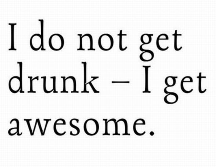 I Do Not Get Drunk - I Get Awesome ~ Inspirational Quote