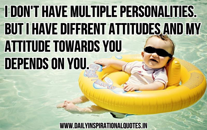 I Don't Have Multiple Personalities.But I Have Diffrent Attitudes And My Attitude Towards You Depends On You ~ Inspirational Quote